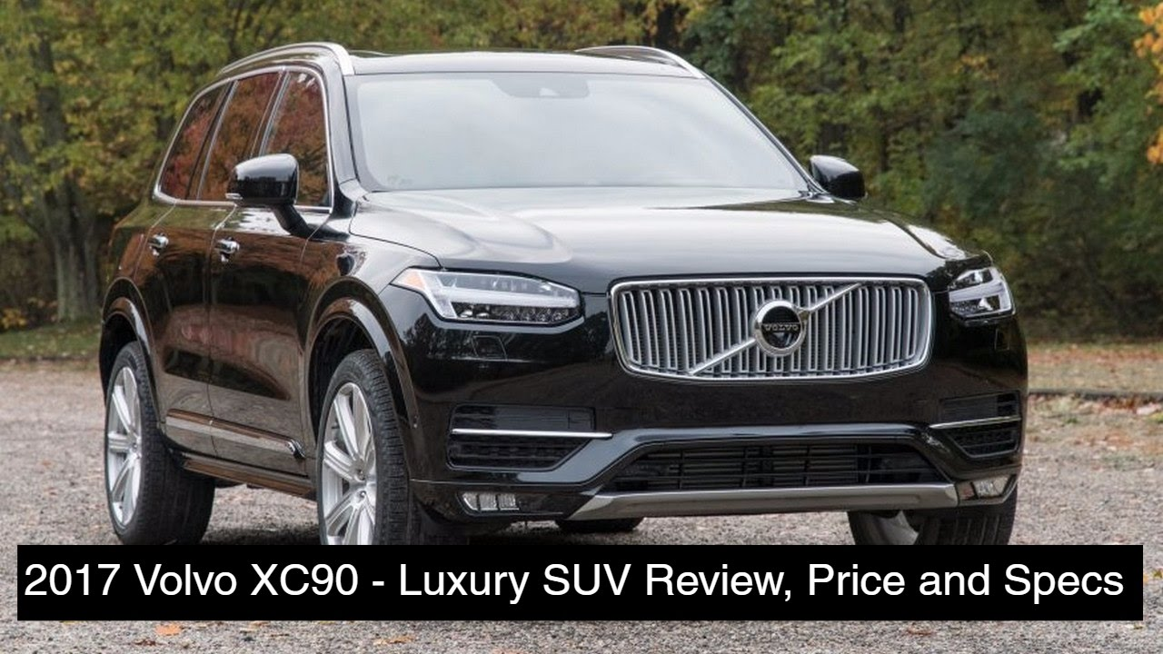2017 volvo xc90 luxury suv review price and specs youtube. Black Bedroom Furniture Sets. Home Design Ideas