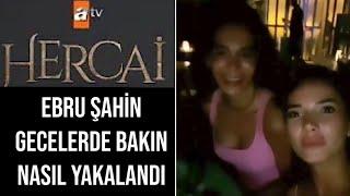 Ebru Şahin Reyyan bakın gece nasıl yakalandı .Ebru Şahin gece eğlencede . Hercai 39 bölüm fragmanı