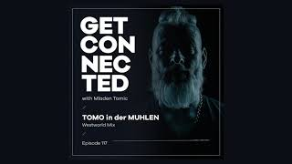 Get Connected with Mladen Tomic - 117 - Guest Mix by Tomo In Der Muhlen