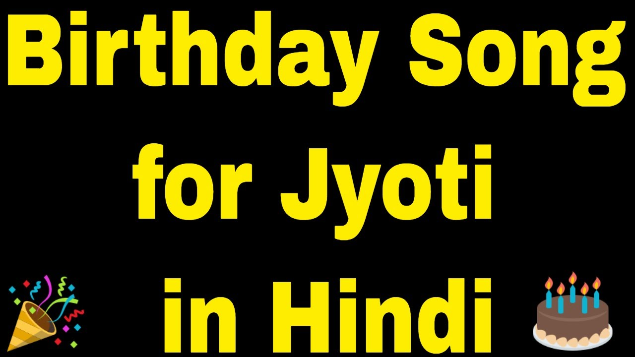 Birthday Song For Jyoti Happy Birthday Song For Jyoti