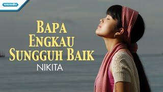 Gambar cover Bapa Engkau Sungguh Baik - Nikita (Video)