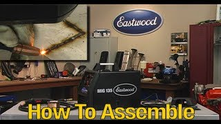 mig welding mig 135 welder how to assemble and start welding from eastwood