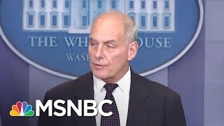 Reporter: 'Chilling' To Hear White House Say Don't Question John Kelly | The 11th Hour | MSNBC