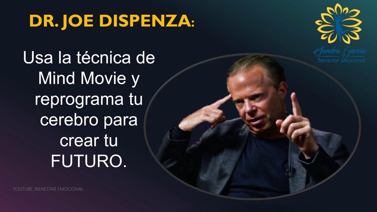 Crea tu Futuro con Mind Movie - Dr. Joe Dispenza