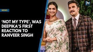 'Not my type' was Deepika's first reaction to Ranveer Singh