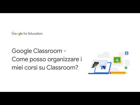 Google Classroom - Come posso organizzare i miei corsi su Classroom?