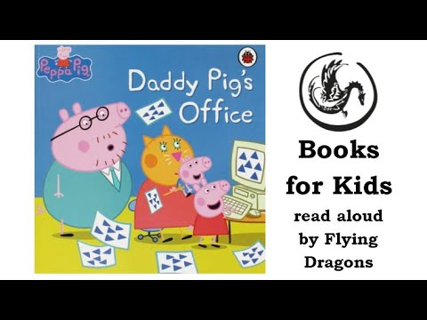 Peppa Pig Daddy Pig S Office Read Aloud By Books For Kids By Flying Dragons