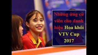 Những Ứng Cử Viên Cho Danh Hiệu Hoa Khôi Bóng Chuyền VTV Cup 2017    Phần 1