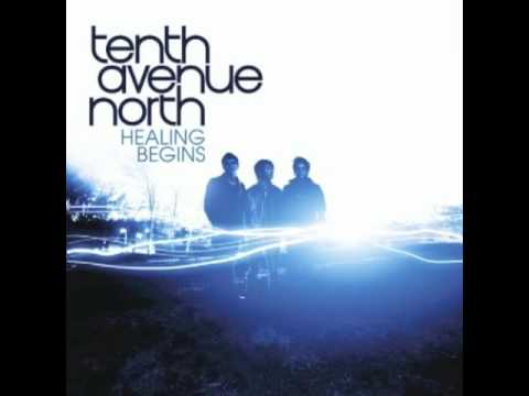 Healing Begins by Tenth Avenue North (with lyrics)