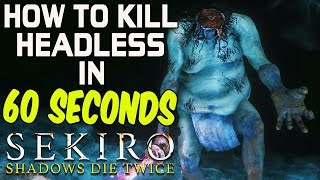 SEKIRO BOSS GUIDES - H๐w To Easily Kill Headless In 60 Seconds!