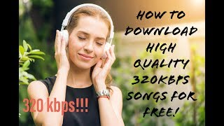 How to get High Quality(320 kbps) Songs for Free!!!.mp3