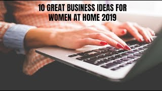 10 Great Business Ideas for Women at Home 2019