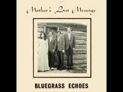 Mother's Last Message [1978] - Bluegrass Echoes