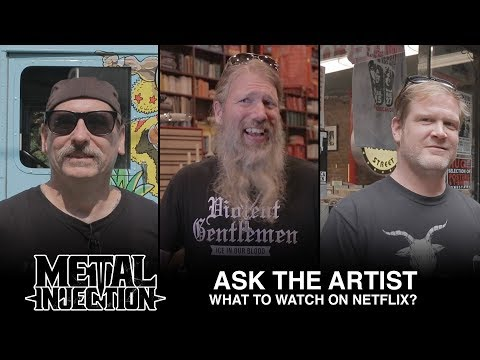 ASK THE ARTIST: Last Thing You Saw On Netflix? | Metal Injection