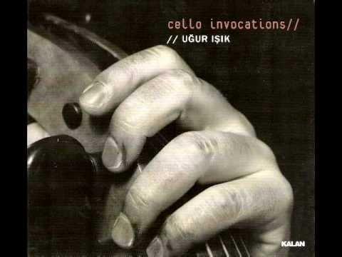 Ey Şahin Bakışlım (Dem Geldi Semahı) - Uğur Işık / cello invocations