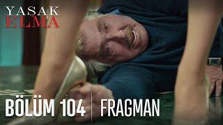 Yasak Elma 104. Bölüm Fragmanı