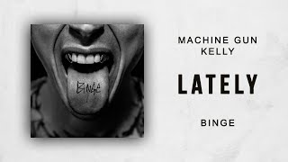 Machine Gun Kelly - Lately (Binge)