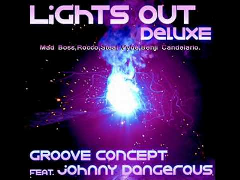 Groove Concept aka DaSouL Fabry Diglio & Tony Loreto Ft Johnny Dangerous Light Out Mad Boss Raw Mix