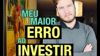 🔴 O Maior Erro ao Investir - Que EU já cometi! (Cuidado com isso..)