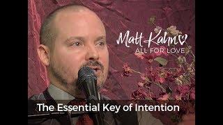 The Essential Key of Intention - Matt Kahn/TrueDivineNature.com