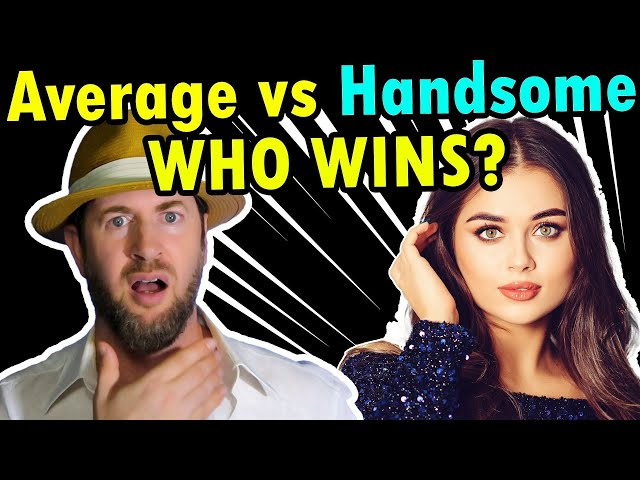 Average vs. Handsome Guys- Surprising Truth Who Gets the Prettiest Girls