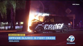 Redlands: Police Officer Injured in Fiery Crash