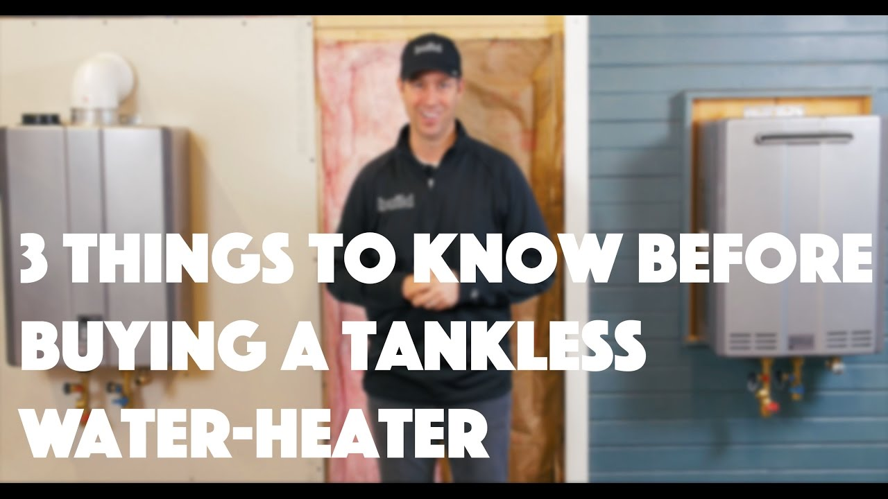 Tankless Water Heater 3 Things To Know Youtube