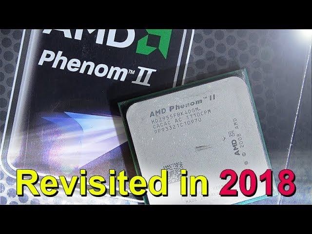 Amd Phenom Ii X4 955 From 2009 Revisited In 2018 Youtube