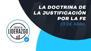 La doctrina de la Justificación por la fe. | Círculo de Liderazgo | Pastor Rony Madrid