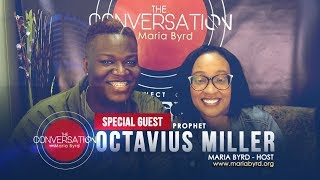 Guest Prophet Octavius Miller - The Conversation with Maria Byrd