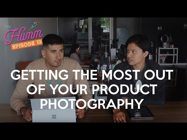 Getting the Most Out of Your Product Photography - The Humm Episode 14