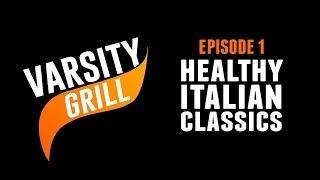 Varsity Grill Episode 1 - Healthy Italian Classics