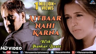 Aitbaar Nahi Karna JHANKAR BEATS Ajay Devgan Neha Qayamat 90 39 s Bollywood Romantic Songs.mp3