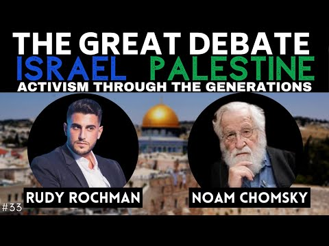 DEBATE: Israel-Palestine w/ Noam Chomsky & Rudy Rochman | The Great Debate #33