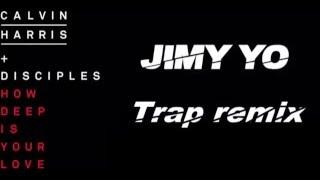 Calvin Harris & Disciples - How deep is your love(Jimy Yo trap remix)