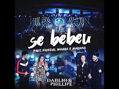 DABLIO & PHILLIPE - SE BEBEU - PART. MAIARA & MARAISA