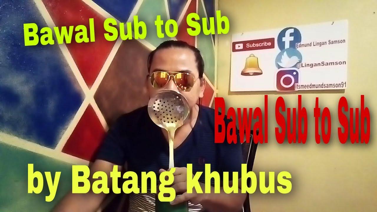 Bawal Sub to Sub Bawal Sub to Sub BY Batang khubus