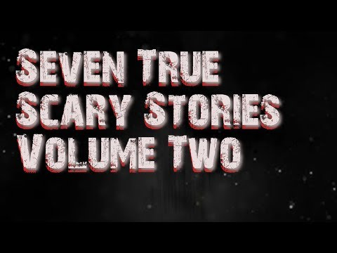 Seven True Scary Stories Volume Two