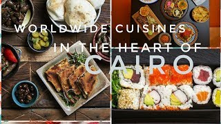 Worldwide Cuisines in The Heart of Cairo!