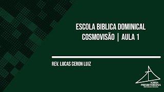 ESCOLA BIBLICA DOMINICAL - CURSO COSMOVISÃO | AULA 1|