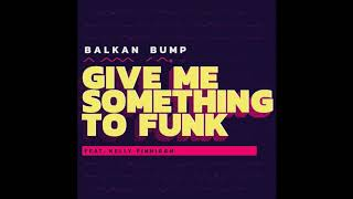 Balkan Bump - Give Me Something To Funk (feat. Kelly Finnigan)