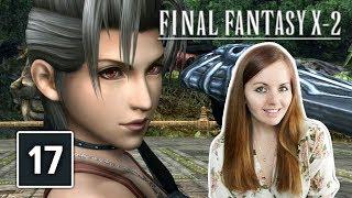 MACHINA GONE WILD | Final Fantasy X-2 Gameplay Walkthrough Part 17