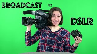 Broadcast Camera vs DSLR