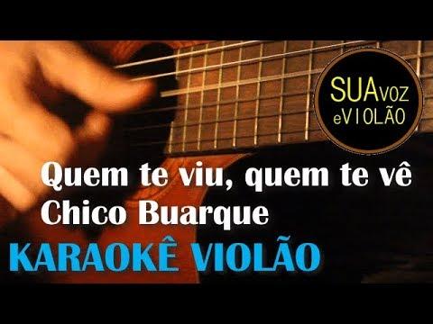 Quem te viu, quem te vê - Chico Buarque - Karaokê Violão