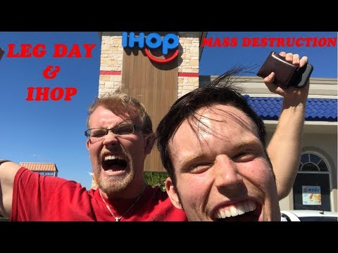 LEG DAY AND IHOP - MASS DESTRUCTION