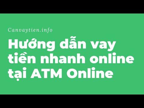 Hướng Dẫn Vay Tiền Nhanh Tại ATM Online - Nhận Ngay Sau 24h - Canvaytien.info
