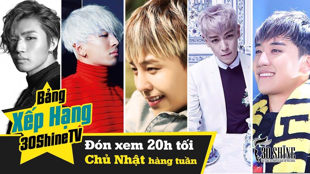 Bảng Xếp Hạng 30Shine | Top 5 Kiểu Tóc Của BigBang | Daesung – Taeyang – G Dragon – TOP – Seungri