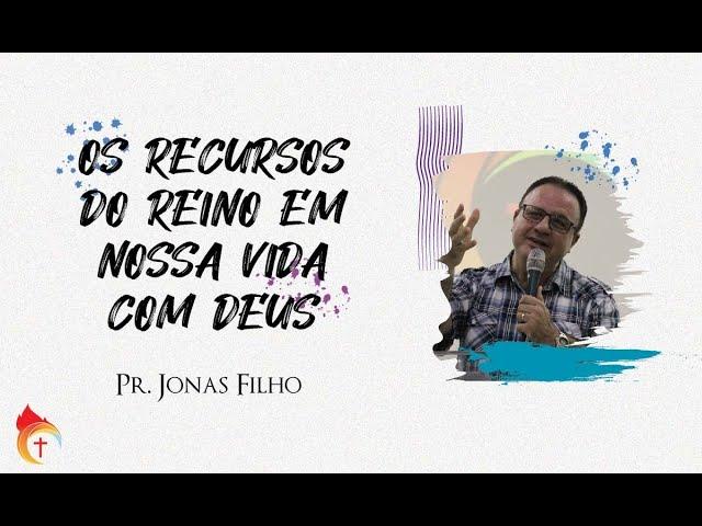 OS RECURSOS DO REINO EM NOSSA VIDA COM DEUS I Pr. Jonas Filho 20.10.21