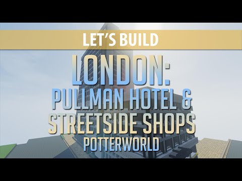 Pullman Hotel and Streetside Shops | Let's Build London | PotterworldMC