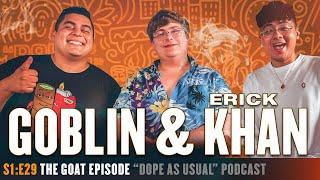 S1:E29 w/ Goblin & Erick Khan   Hosted By Dope As Yola
